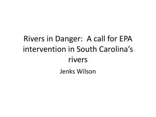 Rivers in Danger:  A call for EPA intervention in South Carolina's rivers