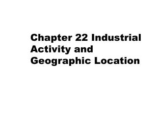 Chapter 22 Industrial Activity and Geographic Location