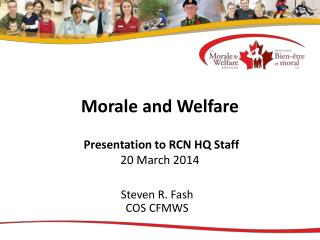 Morale and Welfare  Presentation to RCN  HQ Staff 20 March 2014