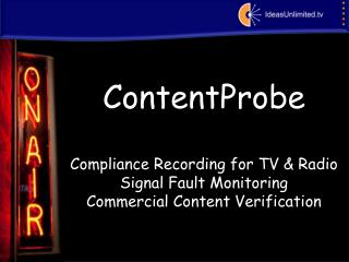 ContentProbe Compliance  Recording for TV & Radio Signal  Fault Monitoring Commercial Content Verification