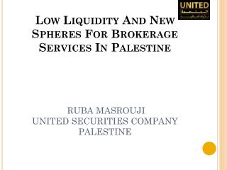 Low Liquidity And New Spheres For Brokerage Services In Palestine RUBA MASROUJI UNITED SECURITIES COMPANY PALESTINE
