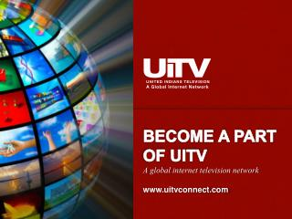 BECOME A PART OF UITV A global internet television  network www.uitvconnect.com