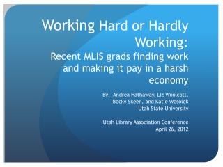 Working  Hard or  Hardly Working :   Recent MLIS grads finding work and making it pay in a harsh economy