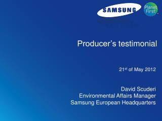 David Scuderi Environmental Affairs Manager Samsung European Headquarters