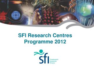 SFI Research Centres Programme 2012