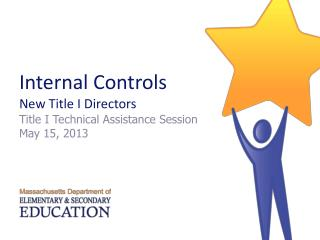 Internal Controls New Title I Directors Title I Technical Assistance Session May 15, 2013