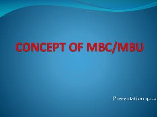 CONCEPT OF MBC/MBU