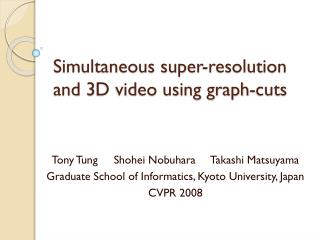 Simultaneous super-resolution and 3D video using graph-cuts