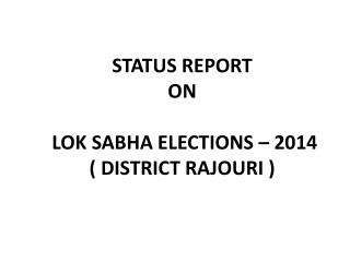 STATUS REPORT ON   LOK SABHA ELECTIONS – 2014 ( DISTRICT RAJOURI )