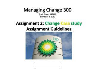 Managing Change 300  (Unit Code:  11018) Semester 1, 2013