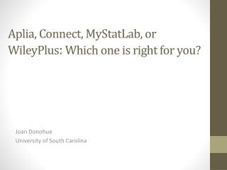 Aplia, Connect,  MyStatLab , or  WileyPlus :  Which one is right for you?
