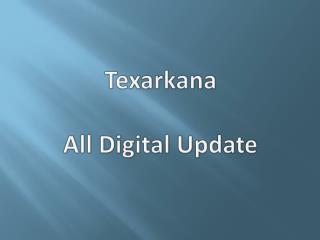 Texarkana  All Digital Update