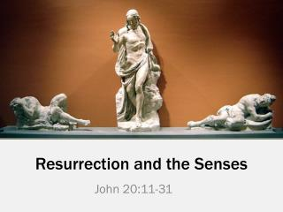 Resurrection and the Senses