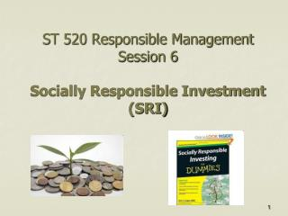 ST 520 Responsible Management Session 6 Socially Responsible Investment (SRI)