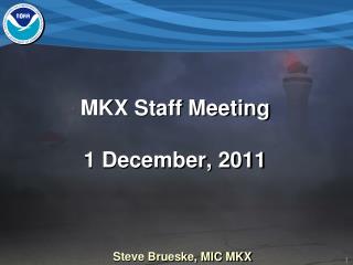MKX Staff Meeting 1 December, 2011