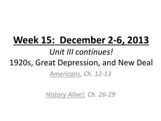 Week 15:  December 2-6, 2013 Unit III continues! 1920s, Great Depression, and New Deal