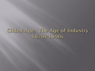 Gilded Age:  The Age of Industry 1870s-1890s