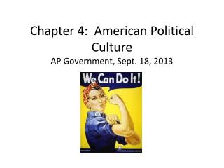 Chapter 4:  American Political Culture AP Government, Sept. 18, 2013