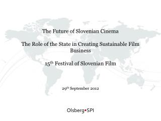 The Future of Slovenian Cinema The Role of the State in Creating Sustainable Film Business 15 th  Festival of Slovenian