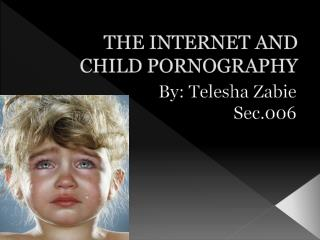 THE INTERNET AND CHILD PORNOGRAPHY