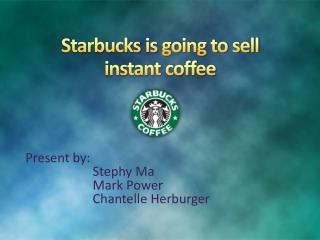 Starbucks  is  going to sell instant coffee