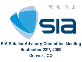 SIA Retailer Advisory Committee Meeting September 23 rd , 2009 Denver , CO