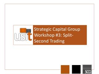 Strategic Capital Group  Workshop  # 3: Split-Second Trading