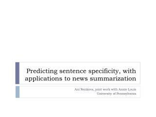 Predicting sentence specificity, with applications to news summarization
