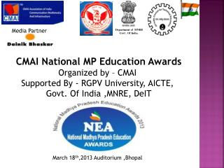 CMAI National MP Education Awards Organized by – CMAI  Supported By - RGPV University, AICTE,  Govt. Of India ,MNRE, De