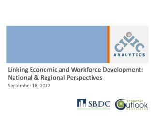 Linking Economic and Workforce Development: National & Regional Perspectives September 18, 2012