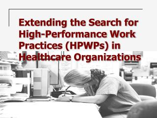 Extending the Search for  High-Performance Work Practices (HPWPs) in Healthcare Organizations