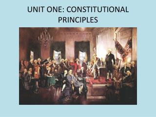 UNIT ONE: CONSTITUTIONAL PRINCIPLES
