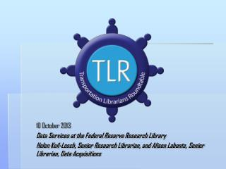 10 October 2013 Data Services at  the Federal  Reserve  Research  Library