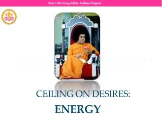 Ceiling on Desires:  ENERGY