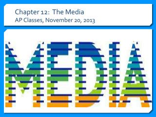 Chapter 12:  The Media AP Classes, November 20, 2013