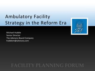 Ambulatory Facility Strategy in the Reform Era