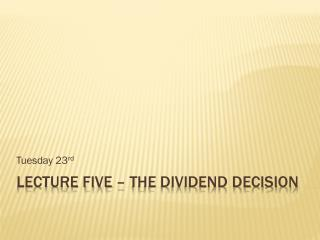Lecture Five – The Dividend Decision