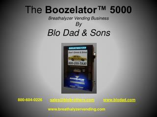 The  Boozelator™  5000 Breathalyzer Vending Business By Blo Dad & Sons