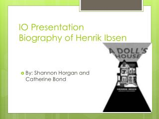 IO Presentation Biography of  Henrik  Ibsen
