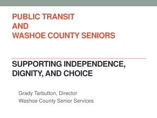 Public Transit  and  Washoe County Seniors  Supporting Independence,  Dignity,  and Choice
