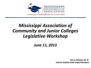 Mississippi Association of Community and Junior Colleges Legislative Workshop June 11, 2013
