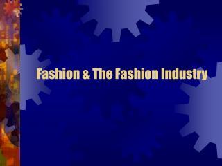 Fashion & The Fashion Industry