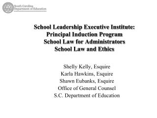 School Leadership Executive Institute: Principal Induction Program School Law for Administrators School Law and Ethics
