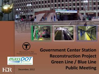 Government Center Station Reconstruction Project Green Line / Blue Line Public Meeting