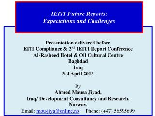 Presentation  delivered before  EITI Compliance & 2 nd  IEITI Report Conference  Al- Rasheed  Hotel & Oil Cultural Cent