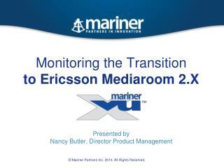 Monitoring the Transition  to Ericsson Mediaroom 2.X