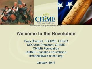 Welcome to the Revolution Russ  Branzell , FCHIME, CHCIO CEO and President, CHIME CHIME Foundation CHIME Education  Fou