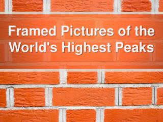 Framed Pictures of the World's Highest Peaks