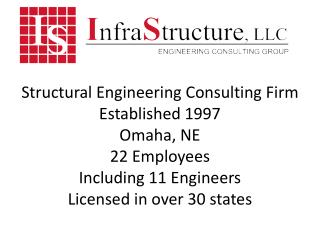 Structural Engineering Consulting Firm Established 1997 Omaha, NE 22 Employees Including 11 Engineers Licensed in over
