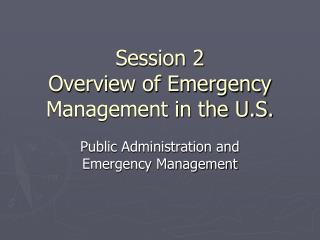 Session 2 Overview of Emergency Management in the U.S.